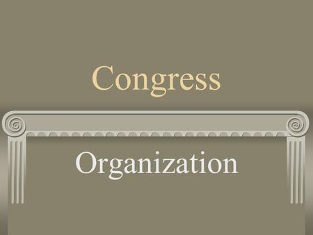 Congress Organization. Bicameral Legislature Two houses make up the US Congress- the House of Representatives and the Senate.
