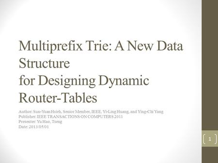 Multiprefix Trie: A New Data Structure for Designing Dynamic Router-Tables Author: Sun-Yuan Hsieh, Senior Member, IEEE, Yi-Ling Huang, and Ying-Chi Yang.