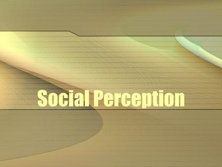 Social Perception. How we form impressions (of people) and make inferences (about people) Perception is imperfect Need to fill-in-the-blanks.