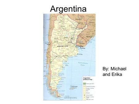 Argentina By: Michael and Erika. History Discovered in 1516 by Juan Diaz de Solis The Capital Buenos Aires was settled in 1580 Ruled by Spain for 300.