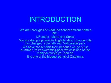INTRODUCTION We are three girls of Vedruna school and our names are : Mª Jesús, Marta and Sonia. We are doing a project in English, about how our city.