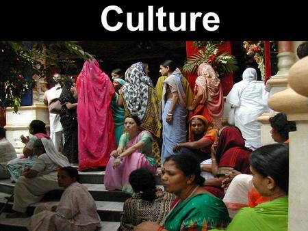 Culture  Culture – the complex mix of values, beliefs, behaviors, and material objects that together form a people' way of life (Material/Non- Material)