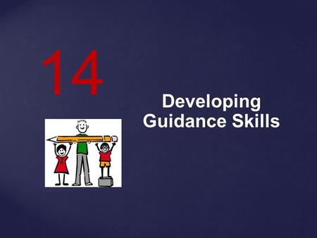Developing Guidance Skills 14.  The goal of guidance is to help children learn self-control.  Guidance may be direct or indirect.  Guidance techniques.