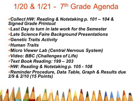 1/20 & 1/21 - 7 th Grade Agenda Collect HW: Reading & Notetaking p. 101 – 104 & Signed Grade Printout Last Day to turn in late work for the Semester Late.