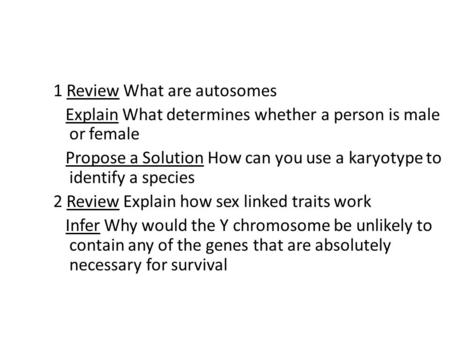 1 Review What are autosomes Explain What determines whether a person is male or female Propose a Solution How can you use a karyotype to identify a species.