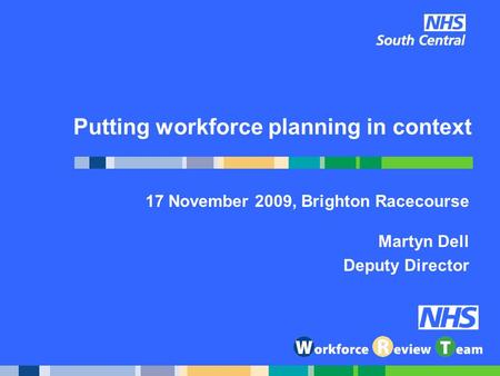 Putting workforce planning in context 17 November 2009, Brighton Racecourse Martyn Dell Deputy Director.