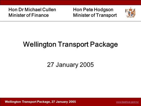 Www.beehive.govt.nz Wellington Transport Package, 27 January 2005 Wellington Transport Package 27 January 2005 Hon Dr Michael Cullen Minister of Finance.