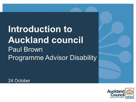 Introduction to Auckland council Paul Brown Programme Advisor Disability 24 October.