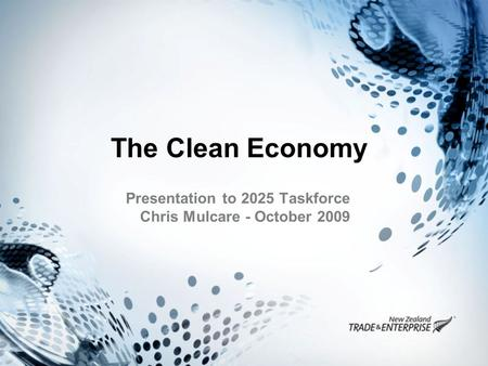 The Clean Economy Presentation to 2025 Taskforce Chris Mulcare - October 2009.