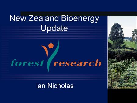 New Zealand Bioenergy Update Ian Nicholas. Image goes here Why Bioenergy in NZ?  Renewable  Carbon Neutral  Predicted and managed  Stored and transported.