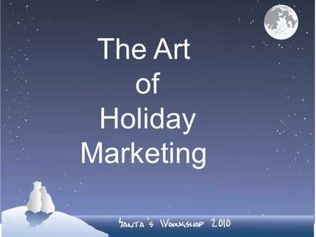 The Art of Holiday Marketing. A Business Within Your Business The average distributor does 35% or more of their business in the fourth quarter of the.