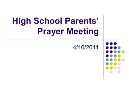 High School Parents' Prayer Meeting 4/10/2011. Introductions Introduce each other and who your child(ren) is. Break off into groups (preferably parents.