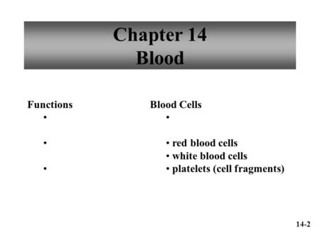 Chapter 14 Blood Functions Blood Cells red blood cells white blood cells platelets (cell fragments) 14-2.