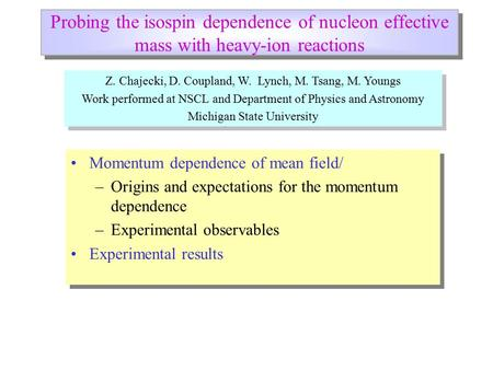 Probing the isospin dependence of nucleon effective mass with heavy-ion reactions Momentum dependence of mean field/ –Origins and expectations for the.
