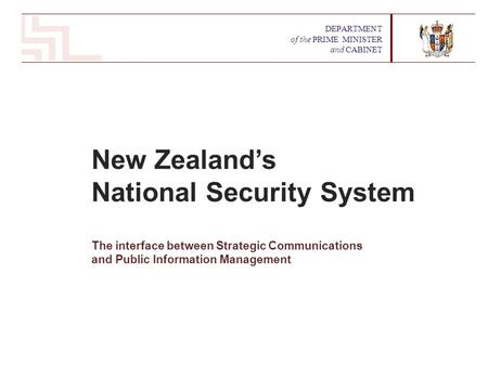 New Zealand's National Security System The interface between Strategic Communications and Public Information Management DEPARTMENT of the PRIME MINISTER.