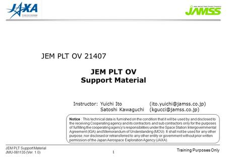 Training Purposes Only JEM PLT Support Material JMU-081135 (Ver. 1.0) 1 Notice : This technical data is furnished on the condition that it will be used.