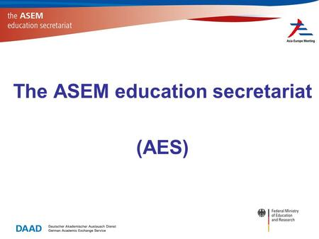 The ASEM education secretariat (AES). ASEM members 27 EU member states 16 Asian countries European Commission ASEAN Secretariat.