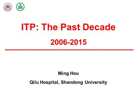 ITP: The Past Decade 2006-2015 Ming Hou Qilu Hospital, Shandong University.