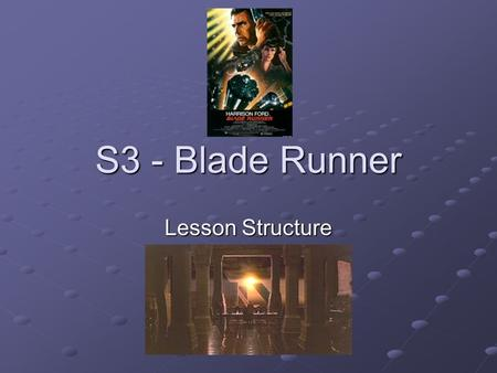 S3 - Blade Runner Lesson Structure. First... Find out which CHAPTER(S) you will be working on. You should aim to look at 2 chapters per lesson – NO MORE,
