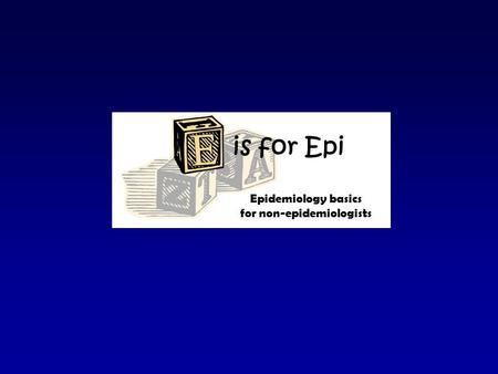 Is for Epi Epidemiology basics for non-epidemiologists.