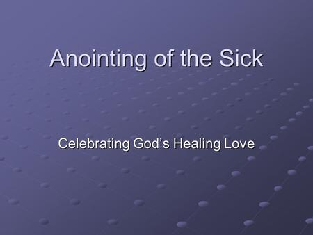 Anointing of the Sick Celebrating God's Healing Love.