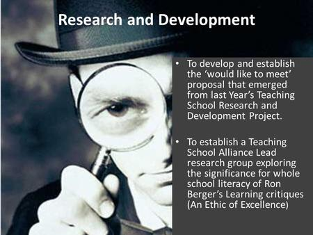 Research and Development To develop and establish the 'would like to meet' proposal that emerged from last Year's Teaching School Research and Development.