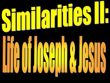 Introduction Last week, we began to study similarities between the life of Joseph and Jesus. They were both hated by their brothers, men plotted their.