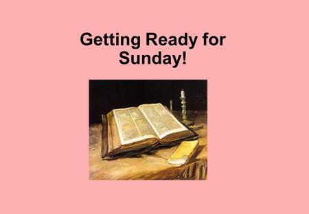 Getting Ready for Sunday!. Palm Sunday The Gospel passage in this Power Point is the account of Jesus' entry into Jerusalem on Palm Sunday. This account.