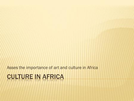 Asses the importance of art and culture in Africa.