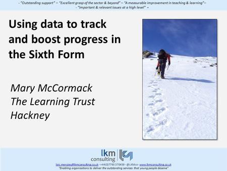 "Using data to track and boost progress in the Sixth Form - ""Outstanding support"" – ""Excellent grasp of the sector & beyond"" – ""A measurable improvement."