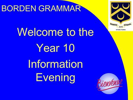 BORDEN GRAMMAR Welcome to the Year 10 Information Evening.