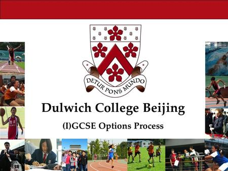 Dulwich College Beijing (I)GCSE Options Process. What are (I)GCSEs? The (International) General Certificate of Secondary Education Two year courses in.