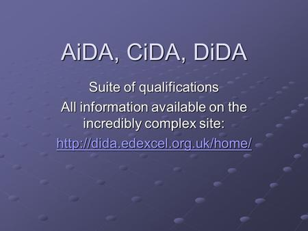 AiDA, CiDA, DiDA Suite of qualifications All information available on the incredibly complex site: