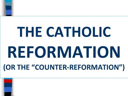 "THE CATHOLIC REFORMATION (OR THE ""COUNTER-REFORMATION"")"