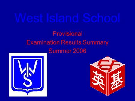West Island School Provisional Examination Results Summary Summer 2006.