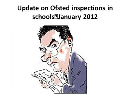 Update on Ofsted inspections in schools January 2012.