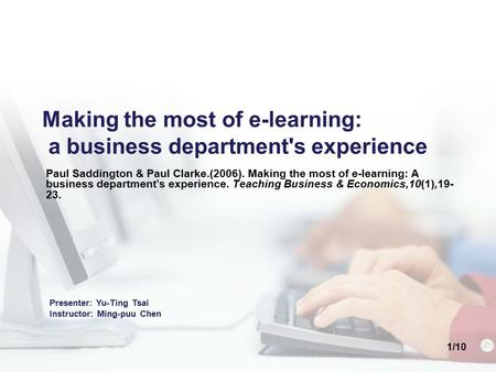 1/10 Making the most of e-learning: a business department's experience Paul Saddington & Paul Clarke.(2006). Making the most of e-learning: A business.