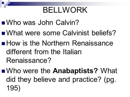 BELLWORK Who was John Calvin? What were some Calvinist beliefs?