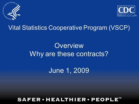 Vital Statistics Cooperative Program (VSCP) Overview Why are these contracts? June 1, 2009.