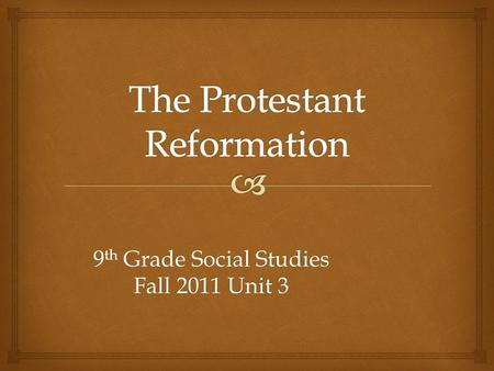9 th Grade Social Studies Fall 2011 Unit 3.   Martin Luther began a movement to reform the practices of the Catholic Church that he believed were wrong.