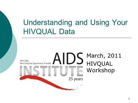 1 Understanding and Using Your HIVQUAL Data March, 2011 HIVQUAL Workshop.