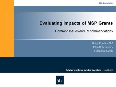 Evaluating Impacts of MSP Grants Hilary Rhodes, PhD Ellen Bobronnikov February 22, 2010 Common Issues and Recommendations.