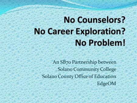 An SB70 Partnership between Solano Community College Solano County Office of Education EdgeOM.
