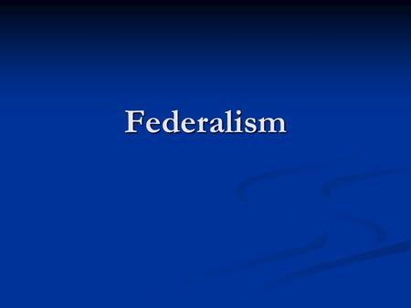 Federalism. Defining Federalism The Constitutional Basis of Federalism.