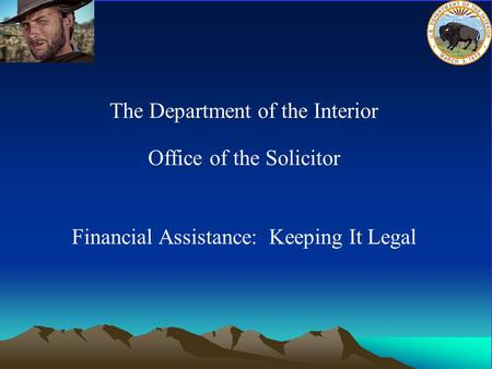 A The Department of the Interior Office of the Solicitor Financial Assistance: Keeping It Legal.
