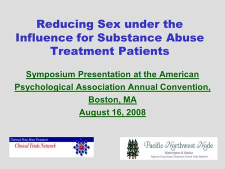 Reducing Sex under the Influence for Substance Abuse Treatment Patients Symposium Presentation at the American Psychological Association Annual Convention,