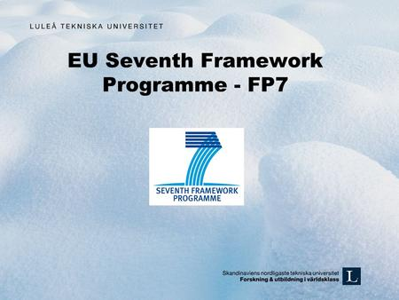 EU Seventh Framework Programme - FP7. FP7 overview The Seventh Framework Programme (FP7) is EU's main instrument for funding research in Europe FP7 will.