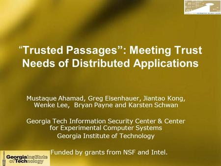 """Trusted Passages"": Meeting Trust Needs of Distributed Applications Mustaque Ahamad, Greg Eisenhauer, Jiantao Kong, Wenke Lee, Bryan Payne and Karsten."