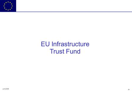 -0- June 2006 EU Infrastructure Trust Fund. The EU - Africa Partnership on Infrastructure and the Trust Fund Antonio Garcia Fragio Head of Division Transport,