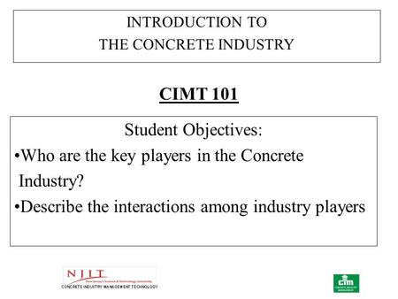 Student Objectives: Who are the key players in the Concrete Industry? Describe the interactions among industry players INTRODUCTION TO THE CONCRETE INDUSTRY.